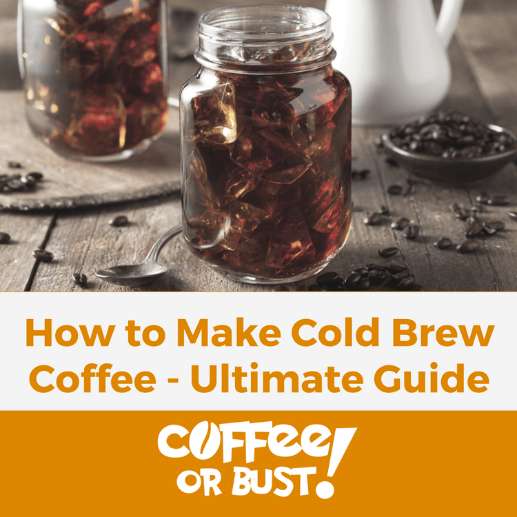 How to Make Cold Brew Coffee - The Ultimate Guide