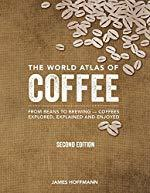 The World Atlas of Coffee From Beans to Brewing
