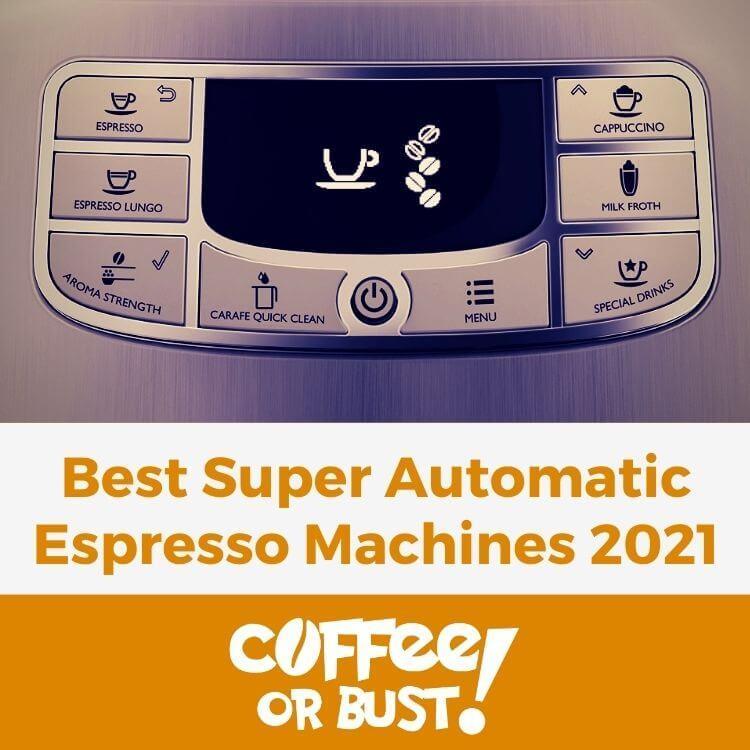 Best Super Automatic Espresso Machines in 2021